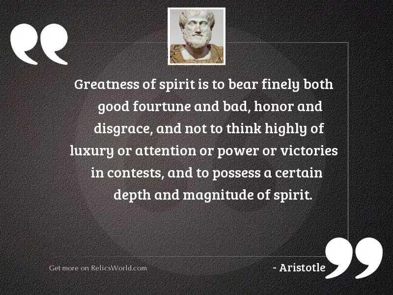 Greatness of spirit is to