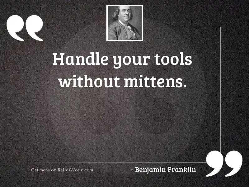 Handle your tools without mittens.