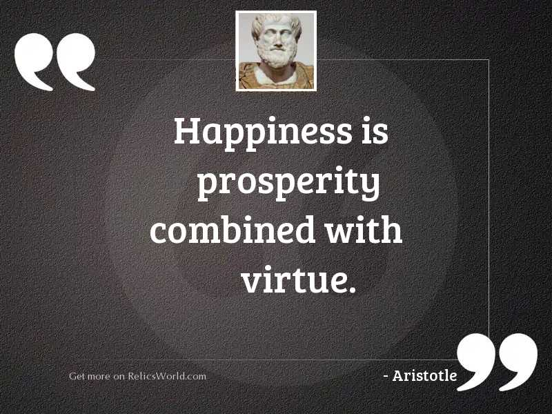 Happiness is prosperity combined with