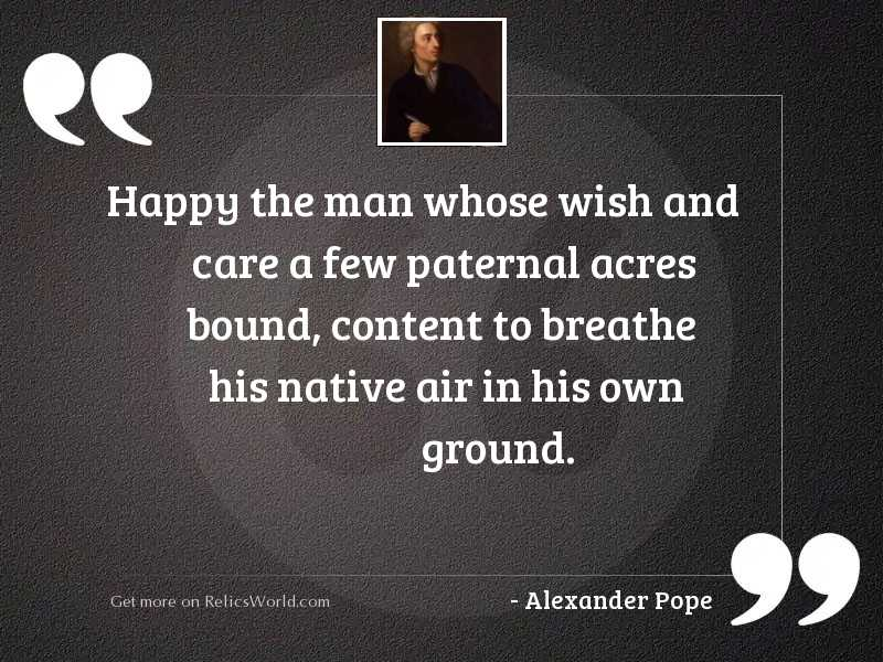Happy the man whose wish