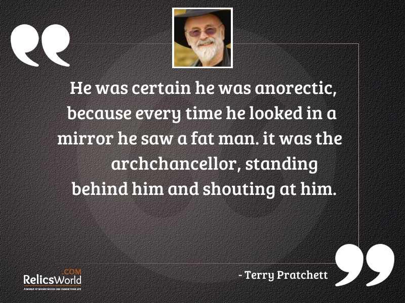 He was certain he was
