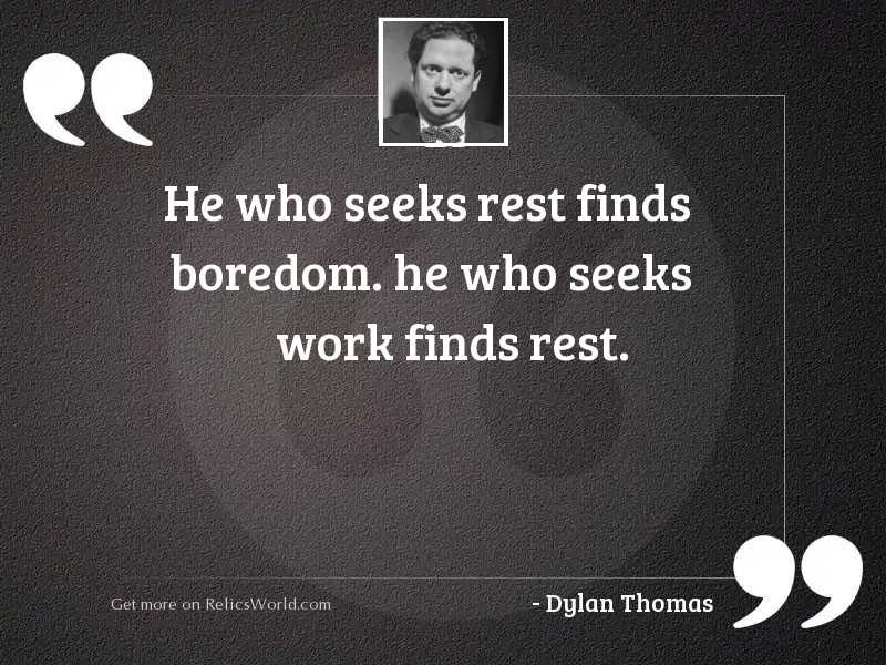 He who seeks rest finds