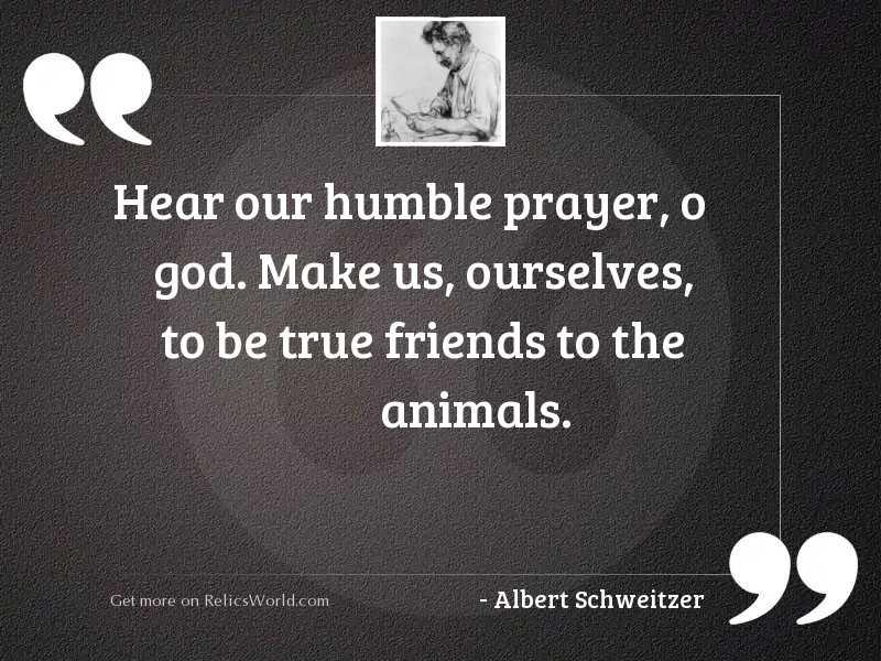 Hear our humble prayer, O