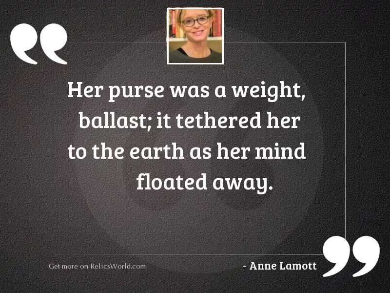 Her purse was a weight,