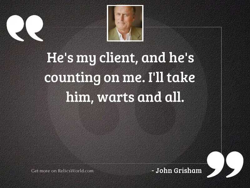 He's my client, and