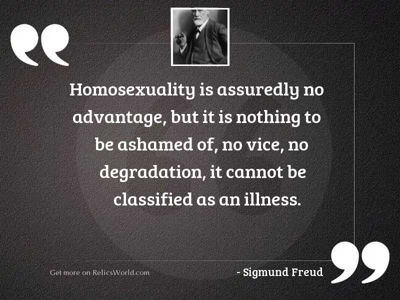 Homosexuality is assuredly no advantage,