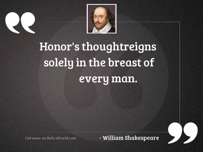 Honor's thoughtReigns solely in
