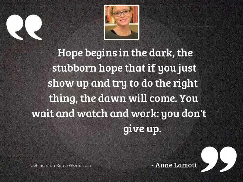 Hope begins in the dark,