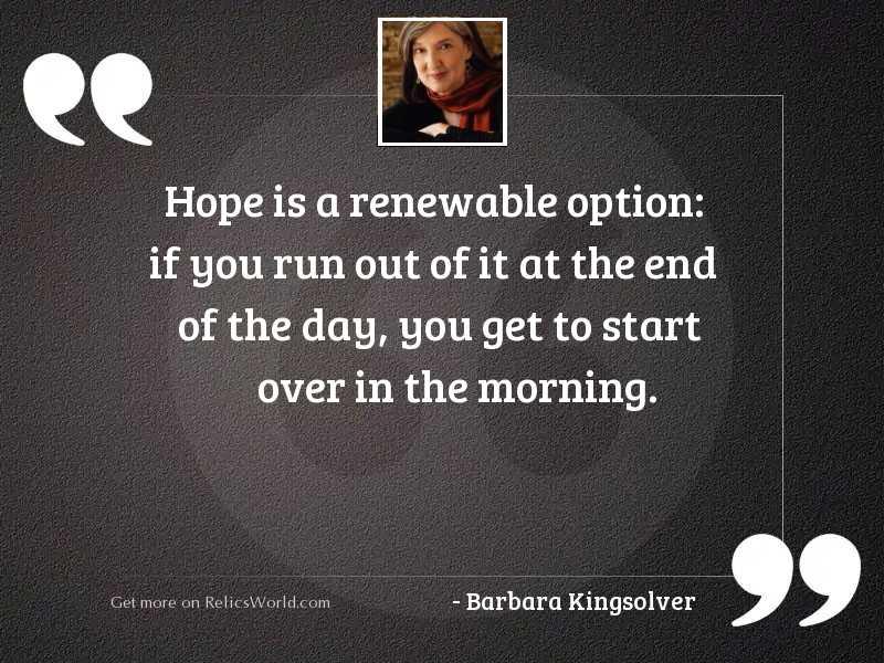 Hope is a renewable option: