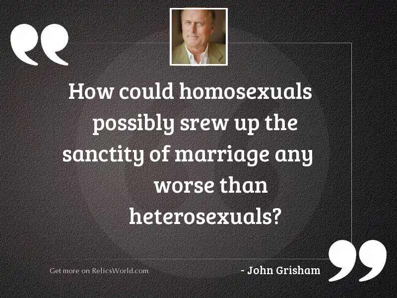 How could homosexuals possibly srew