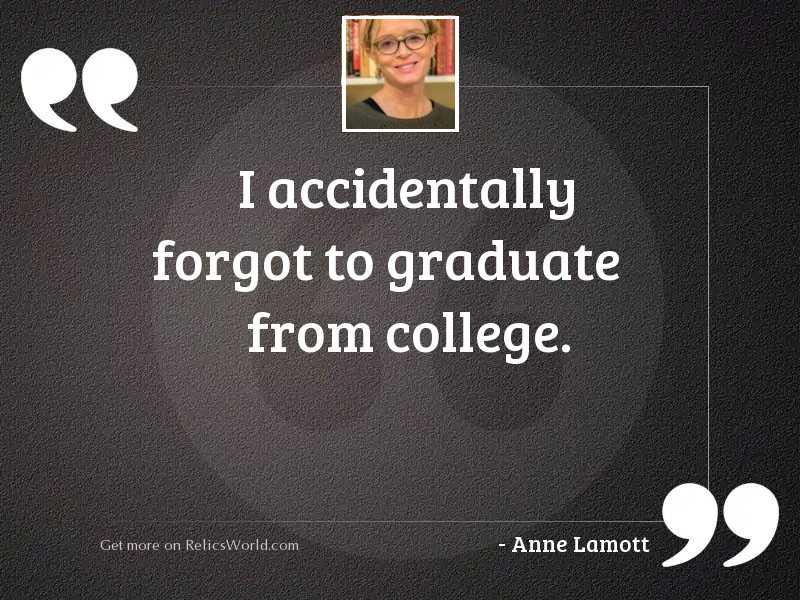 I accidentally forgot to graduate