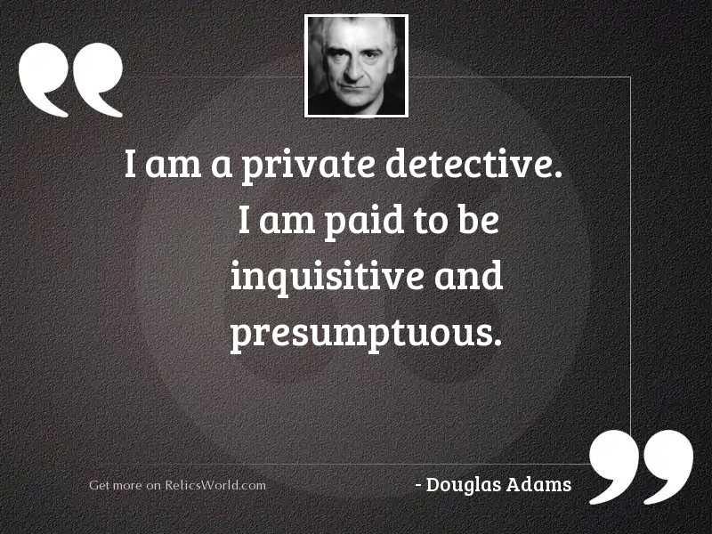 I am a private detective