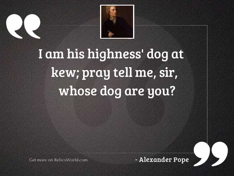 I am his Highness' dog