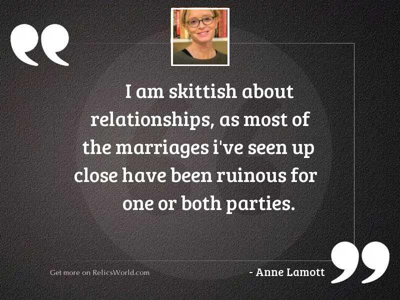 I am skittish about relationships,