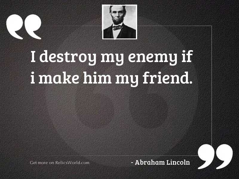 I destroy my enemy if