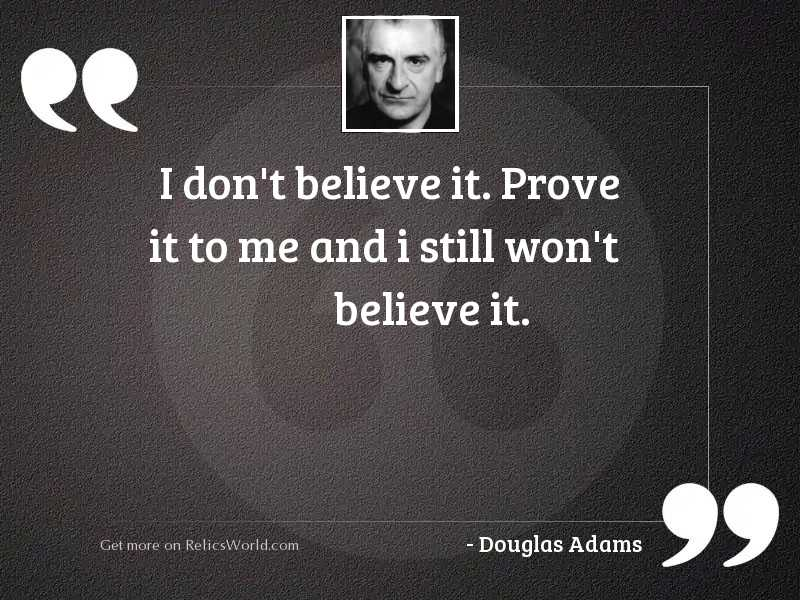 I dont believe it Prove
