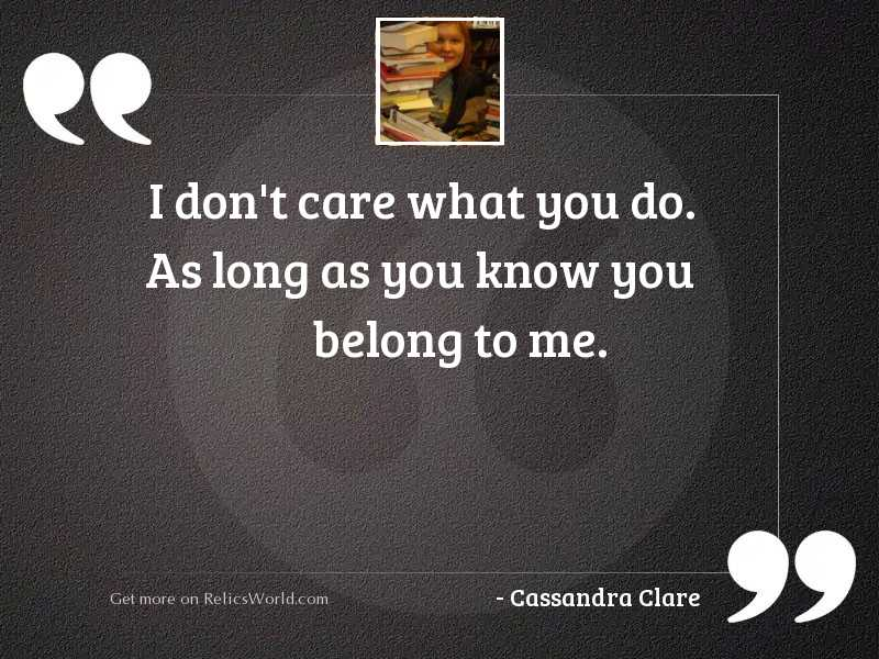 I dont care what you