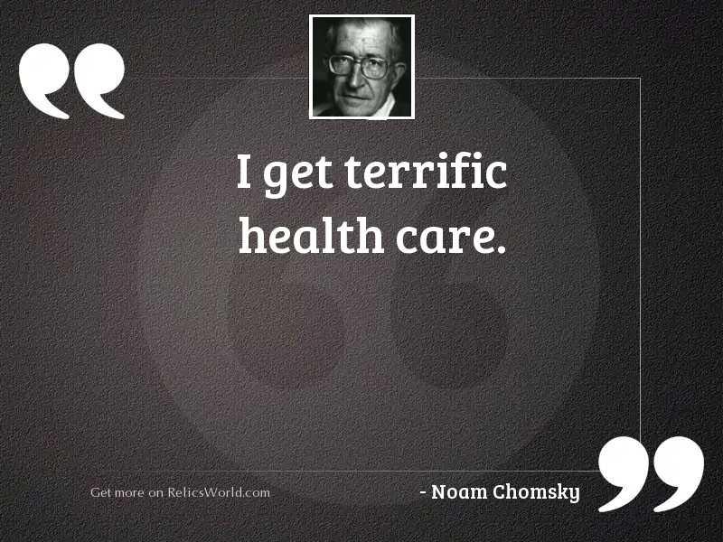 I get terrific health care.