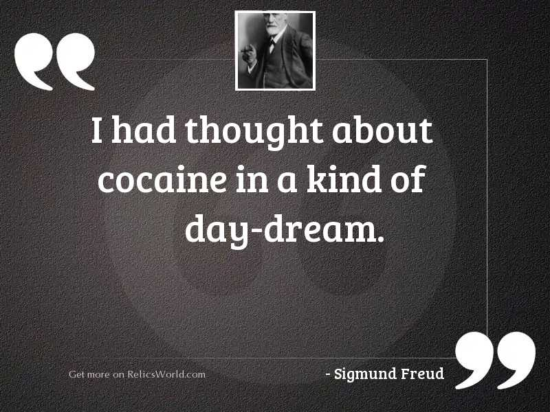 I had thought about cocaine