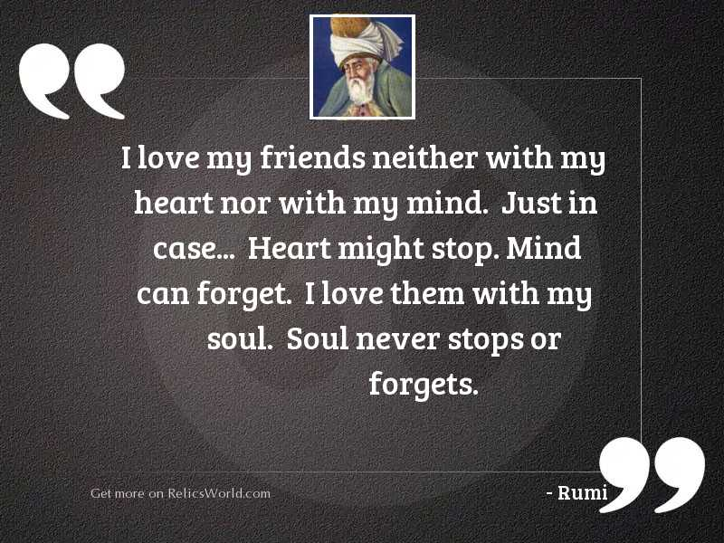 I LOVE my friends neither...   Inspirational Quote by Rumi