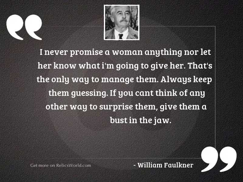 I never promise a woman