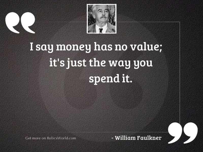 I say money has no