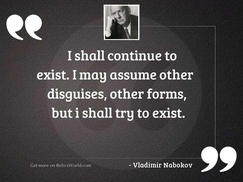I shall continue to exist.