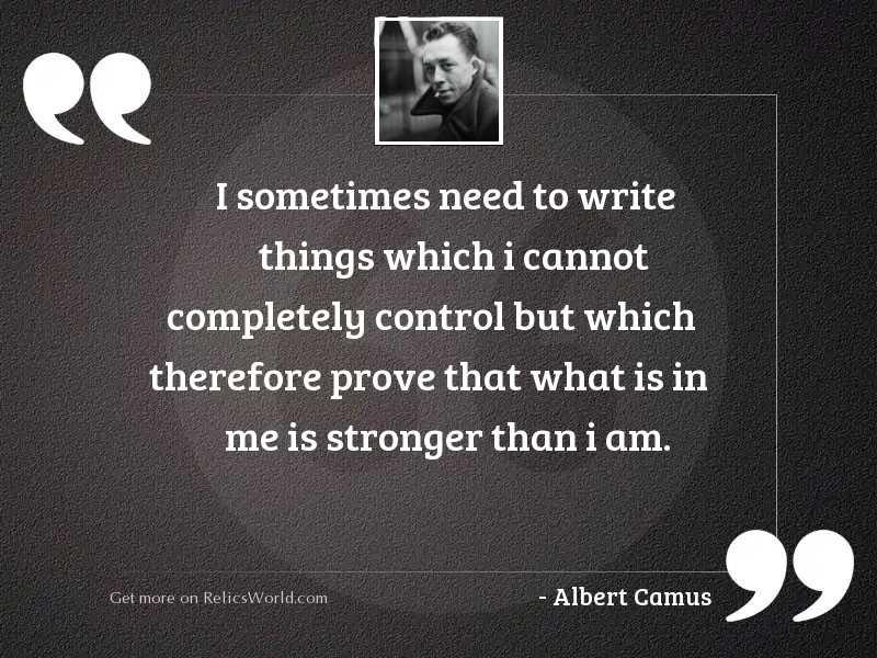 I sometimes need to write