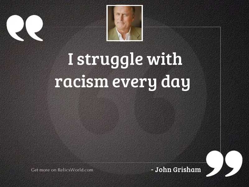 I struggle with racism every