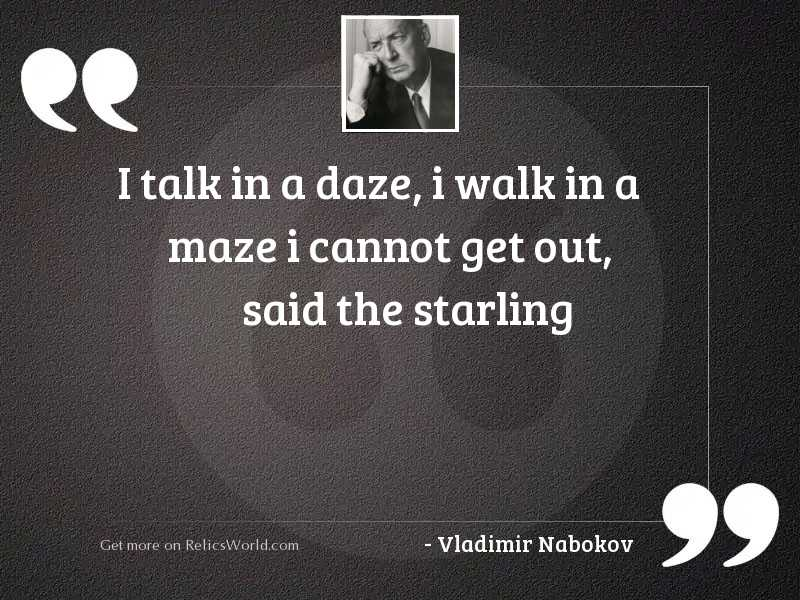 I talk in a daze,