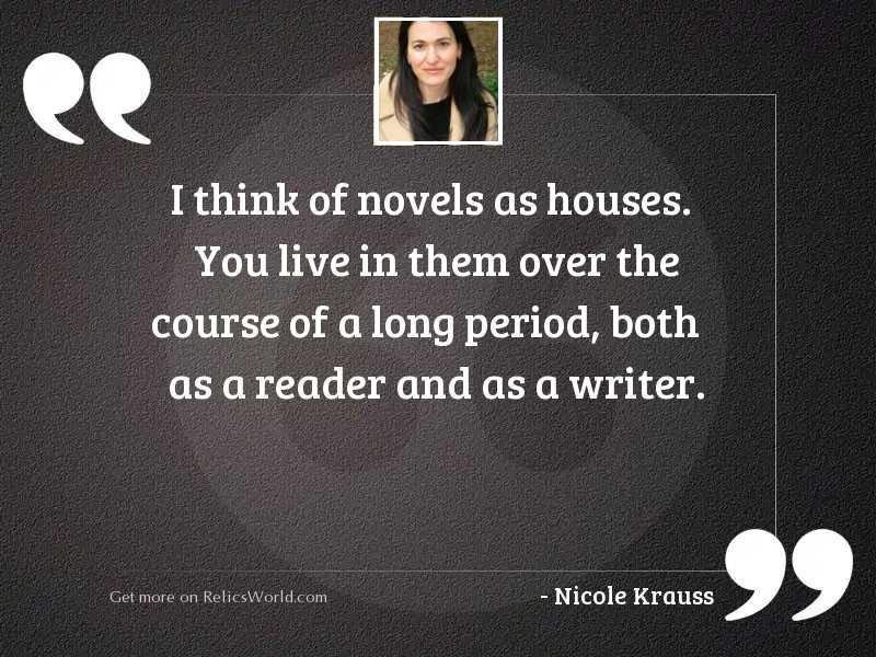 I think of novels as