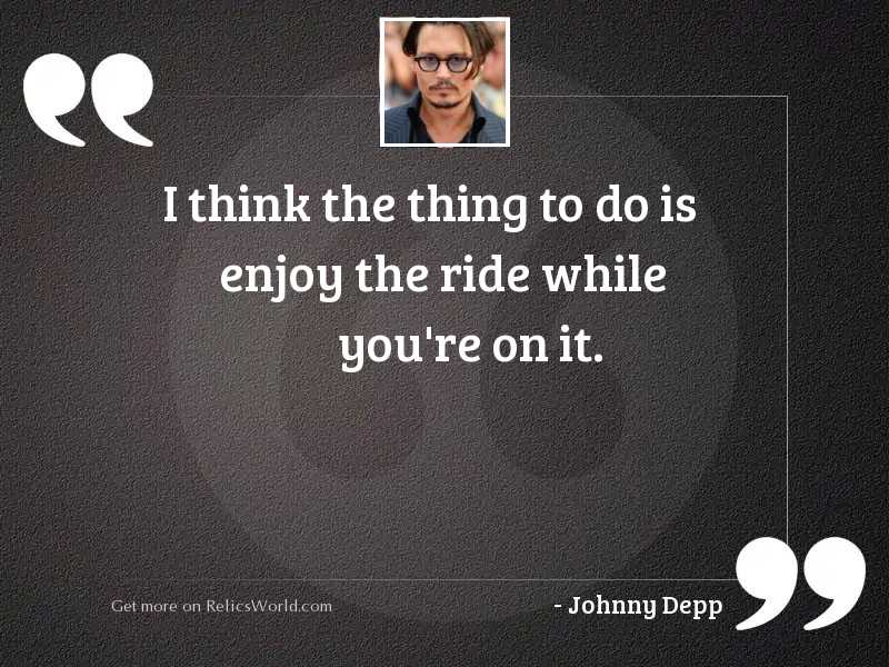 I think the thing to... | Inspirational Quote by Johnny Depp