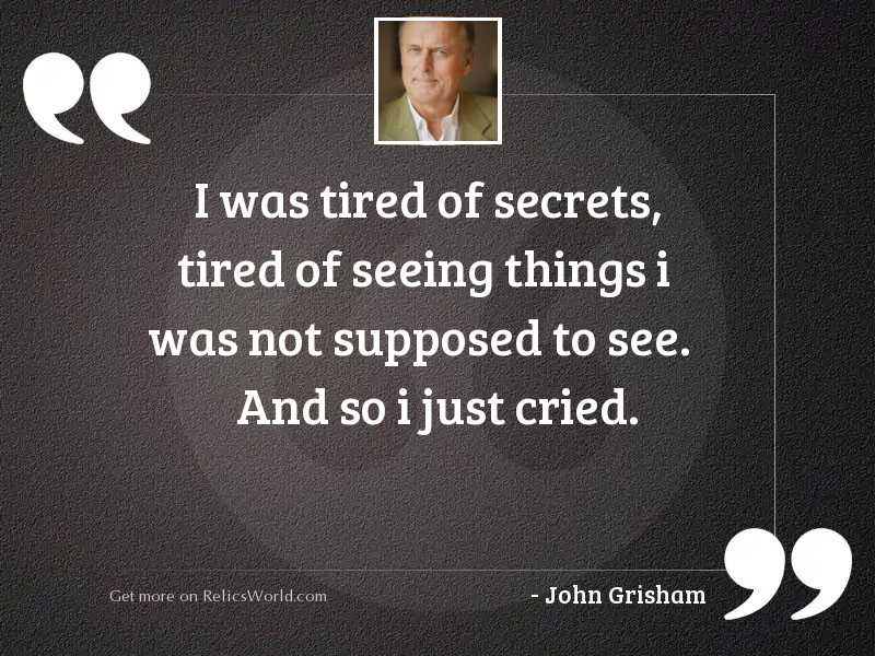 I was tired of secrets,
