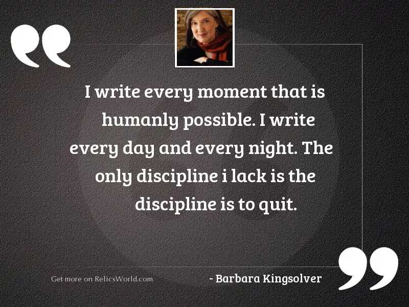 I write every moment that