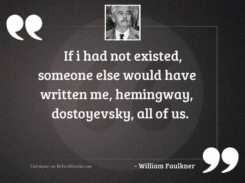 If I had not existed,