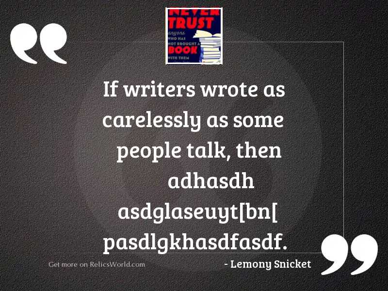 If writers wrote as carelessly