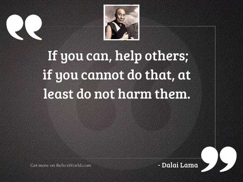If you can, help others;