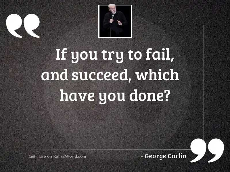 If you try to fail,