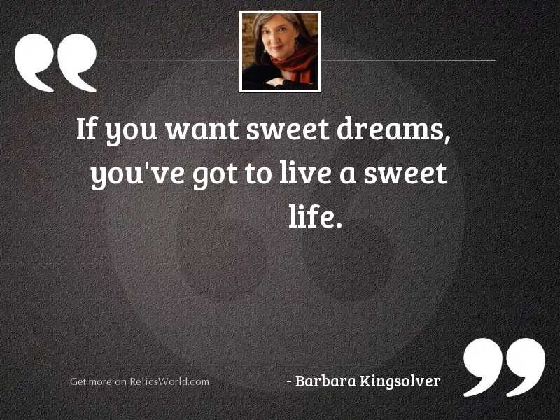 If you want sweet dreams,