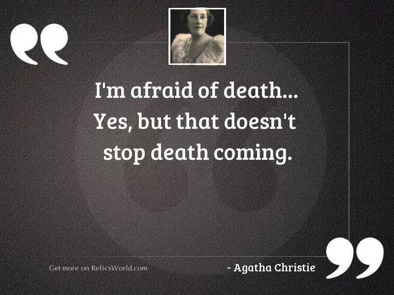 I'm afraid of death...