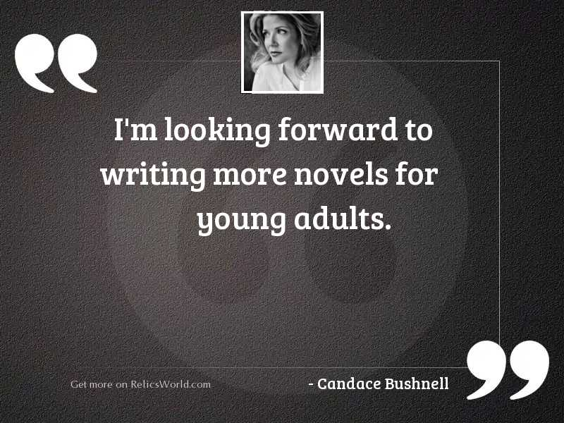 Im looking forward to writing