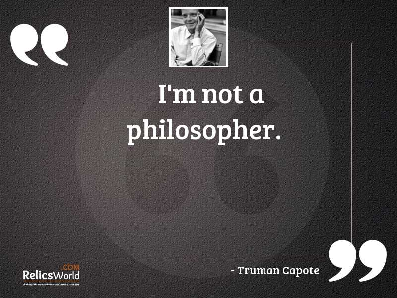 Im not a philosopher