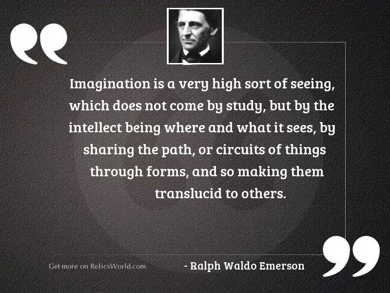 Imagination is a very high