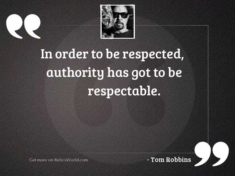 In order to be respected,
