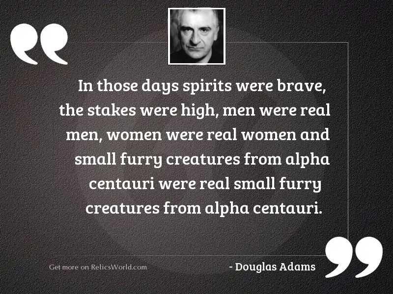 In those days spirits were
