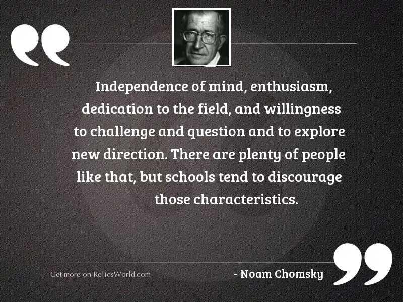 Independence of mind, enthusiasm, dedication