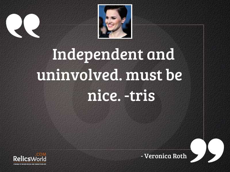 Independent and uninvolved Must be