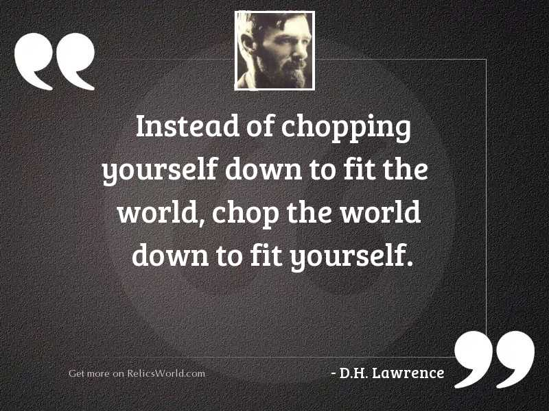 Instead of chopping yourself down