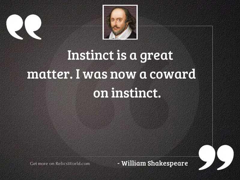 Instinct is a great matter.