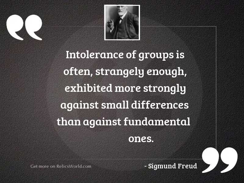 Intolerance of groups is often,
